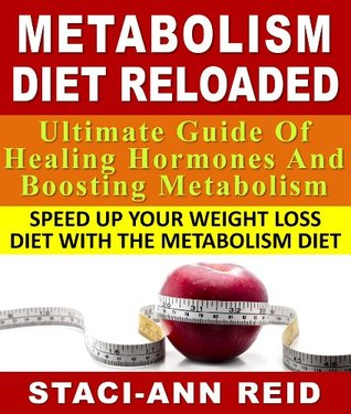 Metabolism Diet Reloaded - Ultimate Guide Of Healing Hormones And Boosting Metabolism Speed Up Your Weight Loss Diet With The Metabolism Diet Staci-Ann Reid