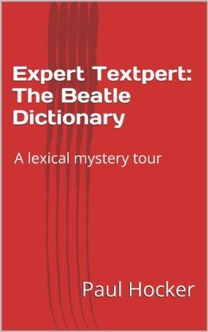 Expert Textpert: The Beatle Dictionary  by  Paul Hocker