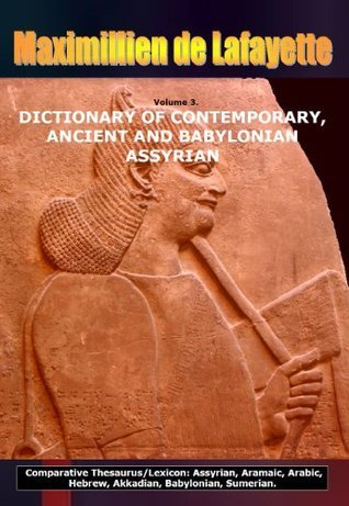 Volume 3. DICTIONARY OF CONTEMPORARY, ANCIENT AND BABYLONIAN ASSYRIAN  by  Maximillien de Lafayette