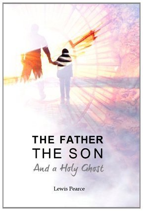 The Father The Son And a Holy Ghost  by  Lewis Pearce
