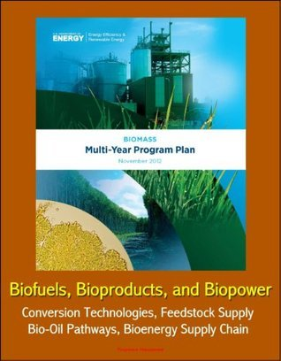 2012 Biomass Multi-Year Program Plan - Biofuels, Bioproducts, and Biopower - Conversion Technologies, Feedstock Supply, Bio-Oil Pathways, Bioenergy Supply Chain  by  Progressive Management