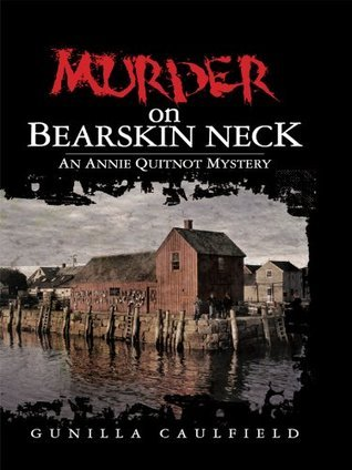 Murder on Bearskin Neck (The Annie Quitnot Mysteries)  by  Gunilla Caulfield