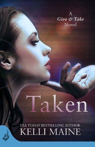 Taken: A Give & Take Novel (Book 1) Kelli Maine
