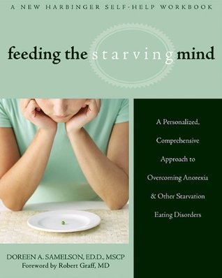 Feeding the Starving Mind: A Personalized, Comprehensive Approach to Overcoming Anorexia and Other Starvation Eating Disorders Doreen Samelson
