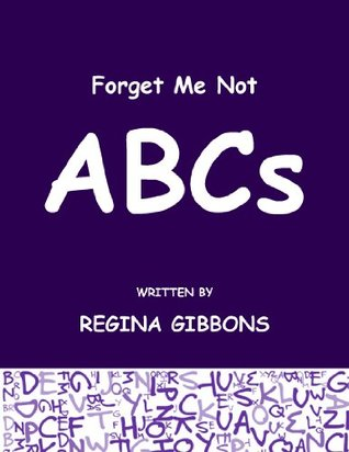 Forget Me Not: ABCs  by  Regina Gibbons