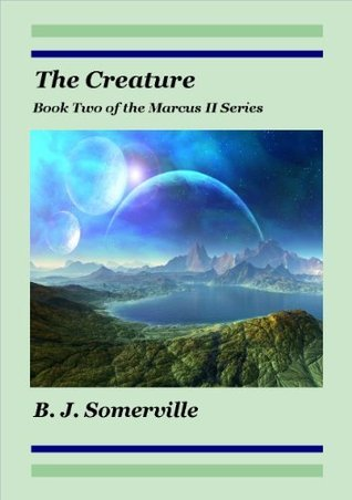 The Creature (Marcus II Series, #2) Bonnie Somerville