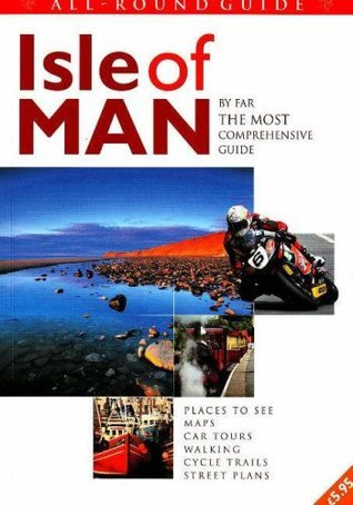 All Round Guide to the Isle of Man: By Far the Most Comprehensive Guide Trevor Barrett