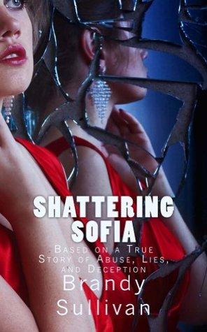 Shattering Sofia  by  Brandy L. Sullivan