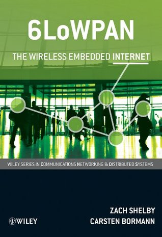 6LoWPAN: The Wireless Embedded Internet (Wiley Series on Communications Networking & Distributed Systems) Zach Shelby