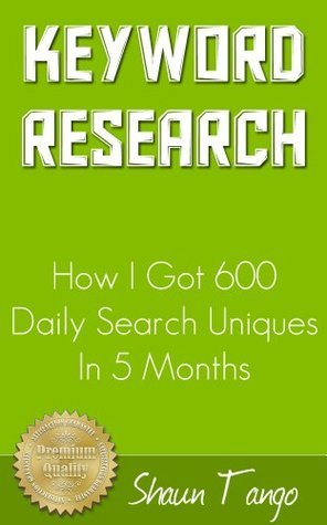 Keyword Research - How I Got 600 Daily Search Uniques In 5 Months Shaun Tango