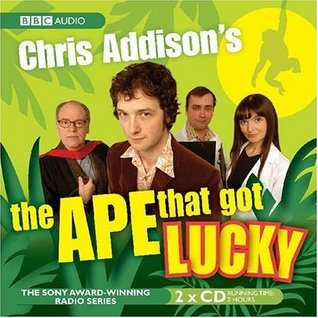 Chris Addisons The Ape That Got Lucky Chris Addison