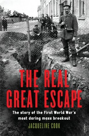 The Real Great Escape: The Story of the First World Wars Most Daring Mass Breakout  by  Jacqueline Cook