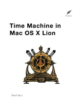 Time Machine in Mac OS X Lion  by  Charles S. Edge