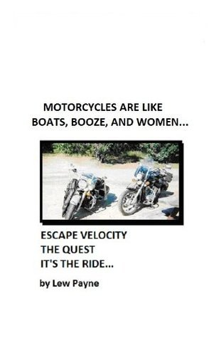 Motorcycles Are Like Booze, Boats, And Women... Lew Payne