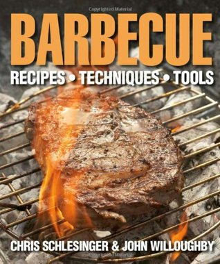 Barbecue: Recipes, Techniques, Tools. Chris Schlesinger & John Willoughby Chris Schlesinger