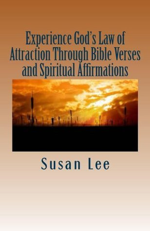 Experience Gods Law of Attraction Through Bible Verses and Spiritual Affirmations  by  Susan Lee