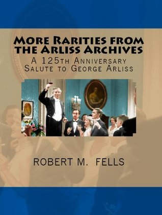 More Rarities From the Arliss Archives: A 125th Anniversary Salute to George Arliss Robert M. Fells