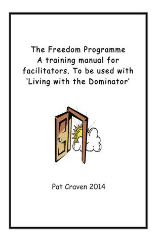 The Freedom Programme: A Training Manual for Facilitators.  by  Pat Craven