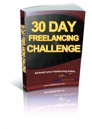 30 Day Freelancing Challenge (30 Day Challenges)  by  Nikki Pilkington