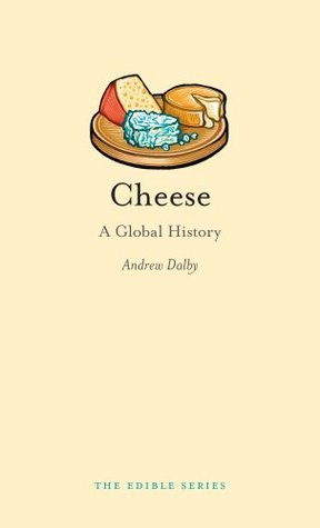 Cheese: A Global History  by  Andrew Dalby