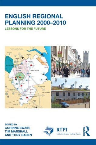 English Regional Planning 2000-2010: Lessons for the Future (RTPI Library Series)  by  Corinne Swain