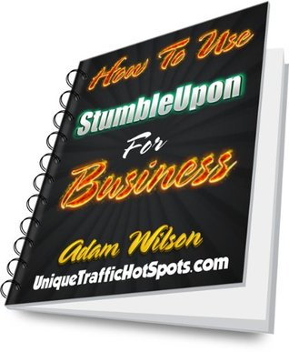 How To Use StumbleUpon For Business [Special Report]  by  Adam Wilson