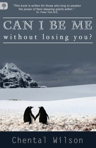 Can I Be Me Without Losing You?  by  Chental Wilson