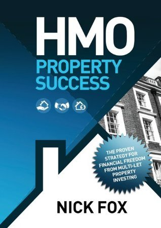HMO Property Success the Proven Strategy for Financial Freedom Through Multi-Let Property Investing  by  Nick Fox