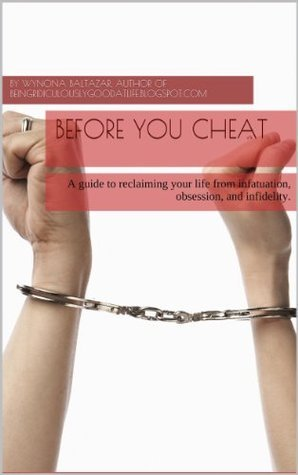 Before You Cheat: A Guide to Reclaiming Your Life from Infatuation, Obsession, and Infidelity Wynona Baltazar
