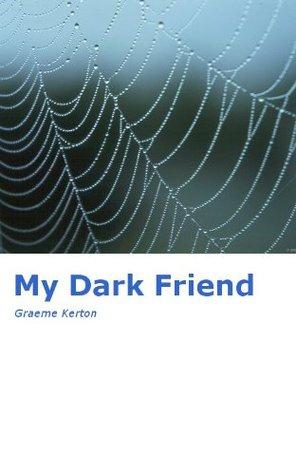 My Dark Friend Graeme Kerton