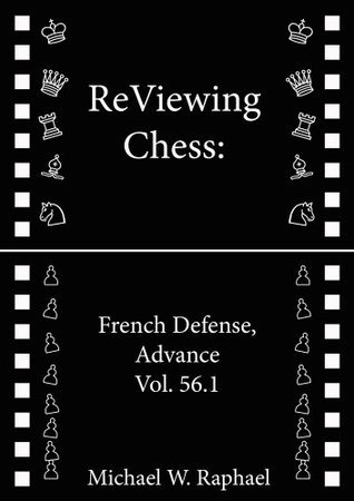 ReViewing Chess: French, Advance, Vol. 56.1 Michael W. Raphael