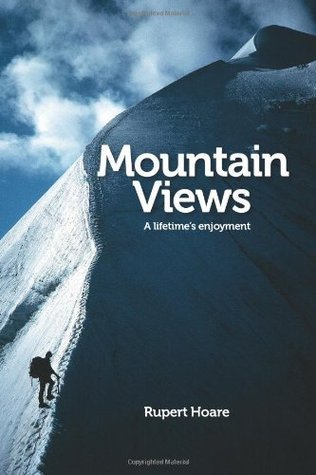 Mountain Views: A Lifetimes Enjoyment Rupert Hoare
