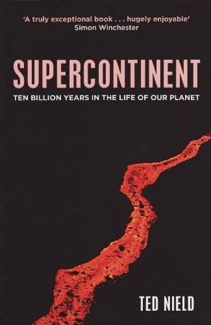 Supercontinent: 10 Billion Years In The Life Of Our Planet  by  Ted Nield