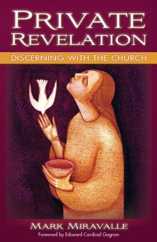 Private Revelation: Discerning with the Church Mark Miravalle