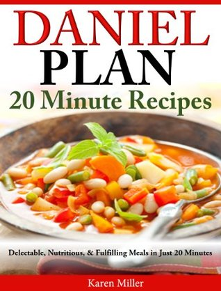 Daniel Diet: 20 Minute Recipes - 25 Delectable, Nutritious, & Fulfilling Meals I Just 20 Minutes Karen             Miller