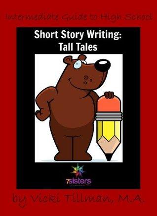 Intermediate Guide to High School Short Story Writing: Tall Tales  by  Vicki Tillman