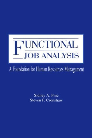 Functional Job Analysis: A Foundation for Human Resources Management (Applied Psychology Series)  by  Sidney A. Fine