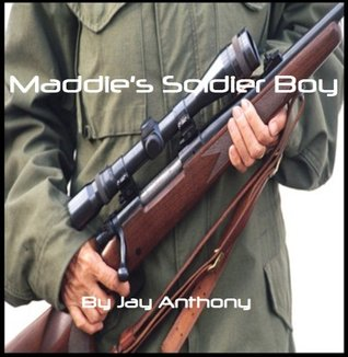 Maddies Soldier Boy  by  Jay Anthony