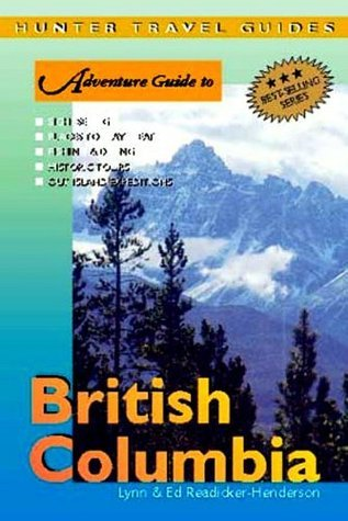 British Columbia Adventure Guide (Adventure Guides Series) (Adventure Guides Series)  by  Ed Readicker-Henderson