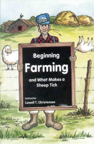 Beginning Farming and What Makes a Sheep Tick  by  Lowell Christensen