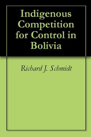 Indigenous Competition for Control in Bolivia  by  Richard J. Schmidt