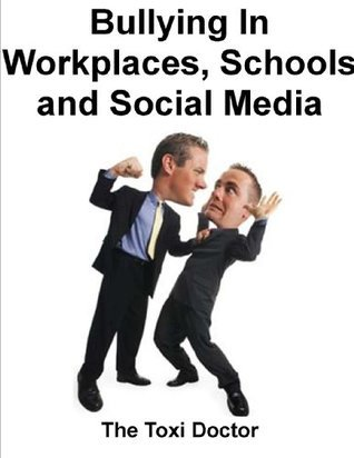 Bullying  In Workplaces, Schools and Social Media  by  Dr. Kaniappan Padmanaban