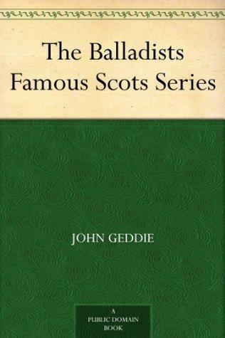 The Balladists Famous Scots Series John Geddie