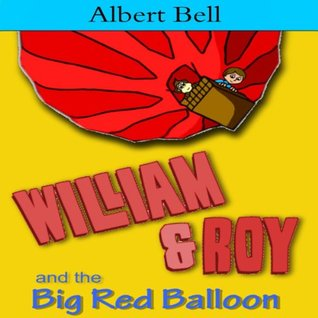 William and Roy and the Big Red Balloon (kids books Illustrated Childrens Picture Book)  by  Albert Bell