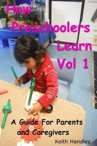 How Preschoolers Learn A Guide For Parents and Caregivers  by  Keith Handley