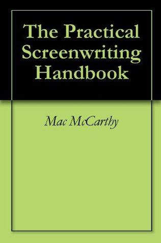 The Practical Screenwriting Handbook  by  Mac McCarthy