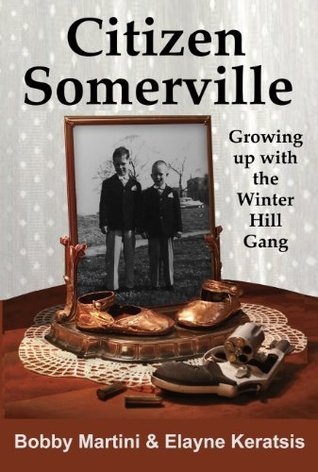 Citizen Somerville: Growing up with the Winter Hill Gang  by  Bobby Martini