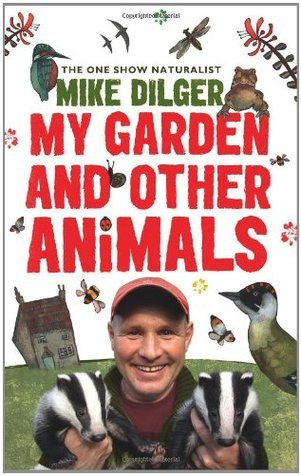 My Garden and Other Animals  by  Mike Dilger
