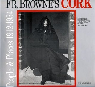 Father Brownes Cork: People and Places 1912-1954  by  E.E. ODonnell