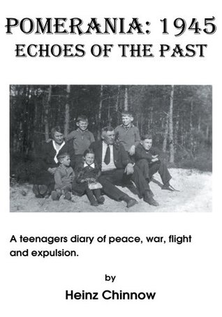 Pomerania: 1945 Echoes of the Past: A Teenagers Diary of Peace, War, Flight and Expulsion.  by  Heinz Chinnow